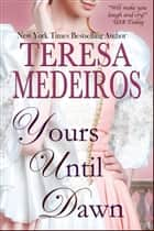 Yours Until Dawn ebook by Teresa Medeiros
