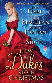 How the Dukes Stole Christmas - A Christmas Romance Anthology ebook by Sarah MacLean, Joanna Shupe, Sophie Jordan,...