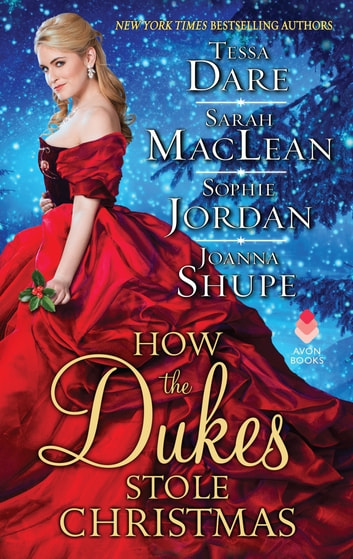How the Dukes Stole Christmas - A Christmas Romance Anthology ebook by Sarah MacLean,Joanna Shupe,Sophie Jordan,Tessa Dare