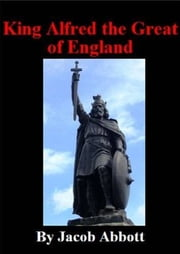King Alfred Of England ebook by Jacob Abbott
