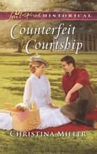 Counterfeit Courtship (Mills & Boon Love Inspired Historical) eBook by Christina Miller