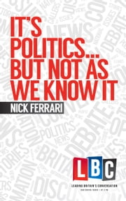 It's Politics... But Not As We Know It ebook by Nick Ferrari