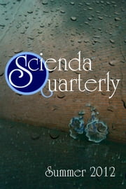 Scienda Quarterly - Summer 2012 ebook by C.L. Dyck,Marc Schooley,Ashley Clark