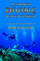 Ultimate Diving Adventures ebook by Bob Walker