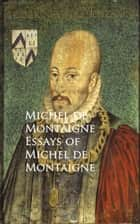 Essays of Michel de Montaigne - Bestsellers and famous Books 電子書 by Michel de Montaigne