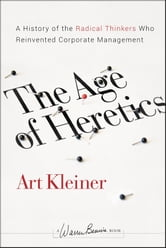 The Age of Heretics - A History of the Radical Thinkers Who Reinvented Corporate Management ebook by Art  Kleiner