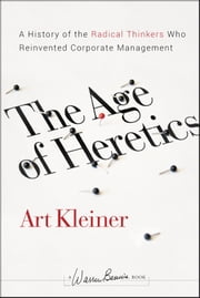 The Age of Heretics - A History of the Radical Thinkers Who Reinvented Corporate Management ebook by Warren Bennis,Steven Wheeler,Walt McFarland,Art  Kleiner