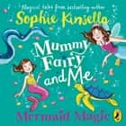 Mummy Fairy and Me: Mermaid Magic audiobook by Sophie Kinsella