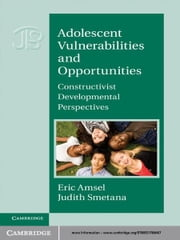 Adolescent Vulnerabilities and Opportunities - Developmental and Constructivist Perspectives ebook by Eric Amsel,Judith Smetana