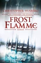 Frostflamme - Die Chroniken der Sphaera ebook by Christopher B. Husberg, Kerstin Fricke