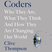 Coders - Who They Are, What They Think and How They Are Changing Our World audiobook by Clive Thompson