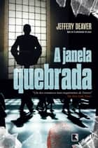 A janela quebrada ebook by Jeffery Deaver
