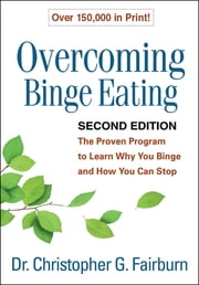 Overcoming Binge Eating, Second Edition - The Proven Program to Learn Why You Binge and How You Can Stop ebook by Christopher G. Fairburn, DM, FMedSci, FRCPsych