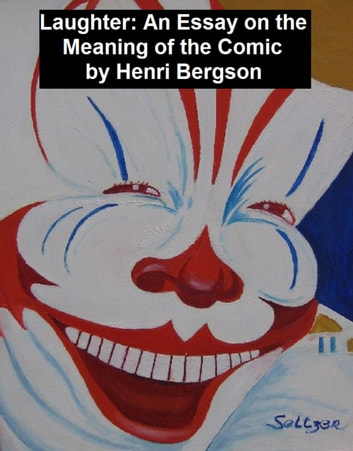 Laughter An Essay On The Meaning Of The Comic Ebook By Henri  Laughter An Essay On The Meaning Of The Comic Ebook By Henri Bergson