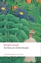 An Outcast of the Islands ebook by Joseph Conrad, J.H. Stape, Hans van Marle