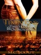 Temptations: Three's Company & On Broadway ebook by M C. Scout