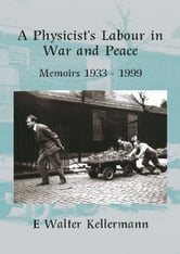 A Physicist's Labour In War and Peace ebook by E W Kellermann