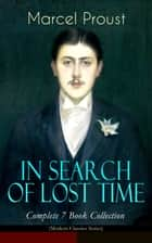 IN SEARCH OF LOST TIME - Complete 7 Book Collection (Modern Classics Series) - The Masterpiece of 20th Century Literature (Swann's Way, Within a Budding Grove, The Guermantes Way, Cities of the Plain, The Captive, The Sweet Cheat Gone & Time Regained) ebook by Marcel Proust, C. K. Scott Moncrieff, Stephen Hudson