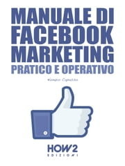 MANUALE DI FACEBOOK MARKETING. Pratico e Operativo ebook by Nunzio Capasso