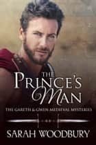 The Prince's Man (A Gareth & Gwen Medieval Mystery) ebook by Sarah Woodbury