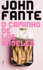 O caminho de Los Angeles ebook by John Fante