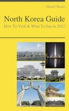 North Korea Guide - How To Visit & What To See ebook by Daniel Norris