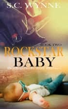 Rockstar Baby - Bodyguard and Babies Series Book 2 ebook by S.C. Wynne