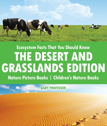 Ecosystem Facts That You Should Know - The Desert and Grasslands Edition - Nature Picture Books | Children's Nature Books ebook by Baby Professor