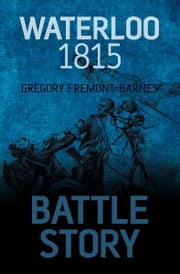 Battle Story: Waterloo 1815 ebook by Gregory Fremont-Barnes