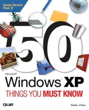 50 Microsoft Windows XP Things You Must Know ebook by O'Hara, Shelley