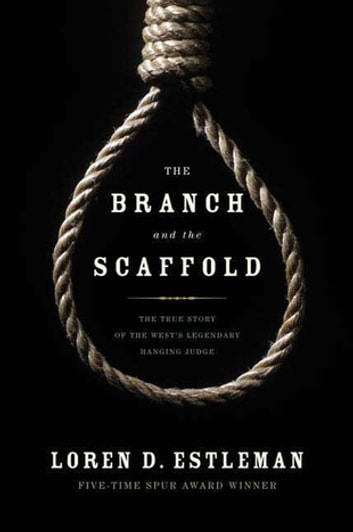The Branch and the Scaffold - A Novel of Judge Parker ebook by Loren D. Estleman