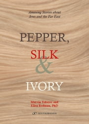 Pepper, Silk & Ivory: Amazing Stories about Jews and the Far East ebook by Marvin Tokayer,Ellen Rodman