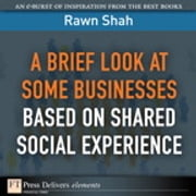 A Brief Look at Some Businesses Based on Shared Social Experience ebook by Rawn Shah