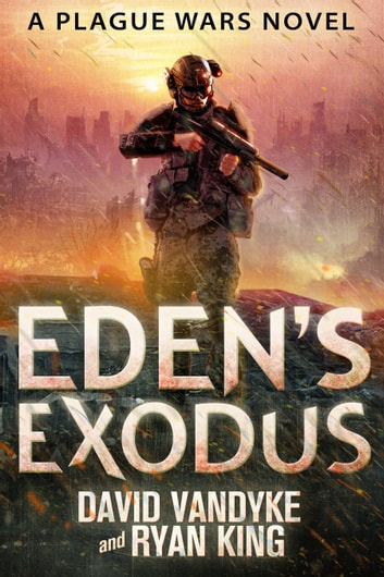 Eden's Exodus - Plague Wars Series Book 3 ebook by David VanDyke,Ryan King