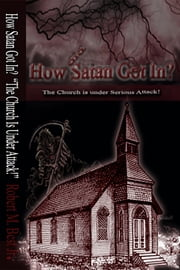 How Satan Got In - The Church Is Under Serious Attack! ebook by Robert M. Best Jr.