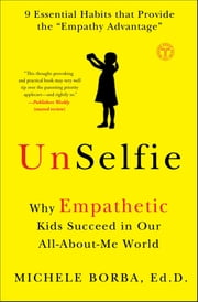 UnSelfie - Why Empathetic Kids Succeed in Our All-About-Me World ebook by Michele Borba, Dr.