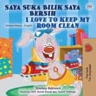 Saya Suka Bilik Saya Bersih I Love to Keep My Room Clean - Malay English Bilingual Collection ebook by Shelley Admont, KidKiddos Books