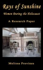 Rays of Sunshine: Women During the Holocaust ebook by Tanya Provines