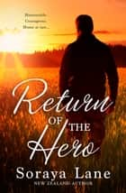 Return Of The Hero/Soldier On Her Doorstep/The Army Ranger's Return/The Soldier's Sweetheart ebook by Soraya Lane