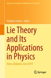 Lie Theory and Its Applications in Physics - Varna, Bulgaria, June 2019 ebook by Vladimir Dobrev
