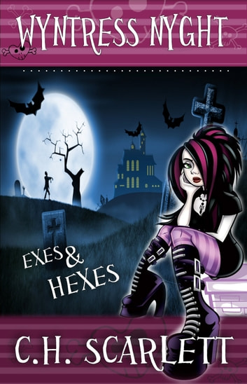 Wyntress Nyght: Exes & Hexes ebook by C.H. Scarlett