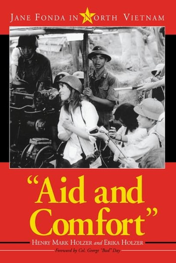 """Aid and Comfort"" - Jane Fonda in North Vietnam ebook by Henry Mark Holzer,Erika Holzer"
