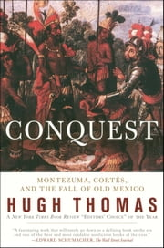 Conquest - Cortes, Montezuma, and the Fall of Old Mexico ebook by Hugh Thomas