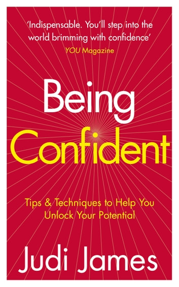 Being Confident - Tips and Techniques to Help You Unlock Your Potential ebook by Judi James