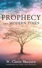 Prophecy and Modern Times - Finding Hope and Encouragement in the Last Days ekitaplar by W. Cleon Skousen, Ezra Taft Benson