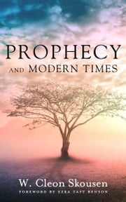 Prophecy and Modern Times - Finding Hope and Encouragement in the Last Days ebook by W. Cleon Skousen, Ezra Taft Benson