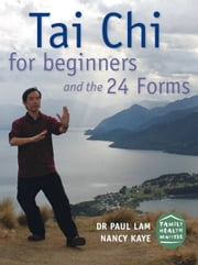 Tai Chi for Beginners and the 24 Forms ebook by Dr. Paul Lam
