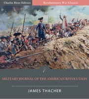 Military Journal of the American Revolution (Illustrated Edition) ebook by James Thacher
