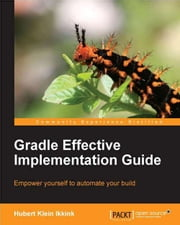 Gradle Effective Implementation Guide ebook by Hubert Klein Ikkink