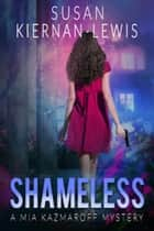 Shameless - Book 2 of the Mia Kazmaroff Mysteries ebook by Susan Kiernan-Lewis
